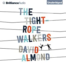 The Tightrope Walkers (       UNABRIDGED) by David Almond Narrated by Richard Halverson