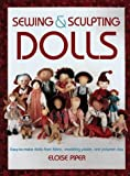 img - for By Eloise Piper Sewing and Sculpting Dolls: Easy-To-Make Dolls from Fabric, Modeling Paste, and Polymer Clay [Paperback] book / textbook / text book