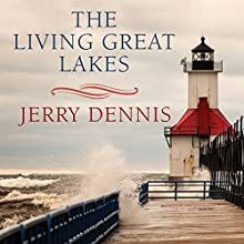 The Living Great Lakes: Searching for the Heart of the Inland Seas Audiobook by Jerry Dennis Narrated by Barry Press