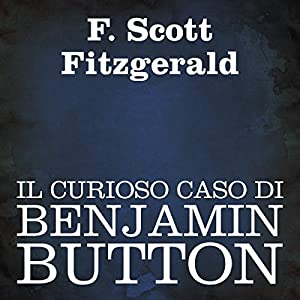 Il curioso caso di Benjamin Button [The Curious Case of Benjamin Button] Audiobook