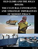 img - for OLD GLORY AND THE JOLLY ROGER: THE CULTURAL CONSTRAINTS AND STRATEGIC IMPERATIVES OF MODERN PIRACY book / textbook / text book