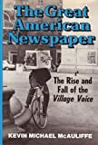 The Great American Newspaper: The Rise and Fall of the Village Voice