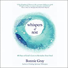 Whispers of Rest: 40 Days of God's Love to Revitalize Your Soul Audiobook by Bonnie Gray Narrated by Bonnie Gray