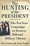 The Hunting of the President : The Ten-Year Campaign to Destroy Bill and Hillary Clinton (0312245475) by Conason, Joe