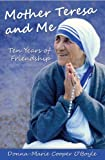 img - for Mother Teresa and Me: Ten Years of Friendship book / textbook / text book