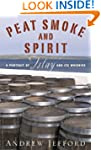 Peat Smoke and Spirit: A Portrait of...