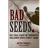 Bad Seeds: The True Story of Toronto's Galloway Boys Street Gangby Betsy Powell