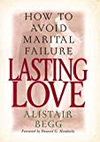 Lasting Love: How to Avoid Marital Failure (0802434053) by Begg, Alistair