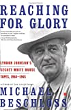 Reaching for Glory: Lyndon Johnson's Secret White House Tapes, 1964-1965 (074322714X) by Beschloss, Michael R.
