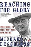 Reaching for Glory: Lyndon Johnson's Secret White House Tapes, 1964-1965 (074322714X) by Beschloss, Michael R.