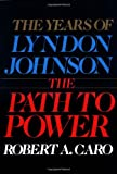 The Years of Lyndon Johnson: The Path to Power (0394499735) by Caro, Robert A.