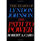 The Years of Lyndon Johnson: The Path to Power ~ Robert A. Caro