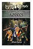 Legends of History: Fun Learning Facts About Aztecs: Illustrated Fun Learning For Kids (Volume 1)