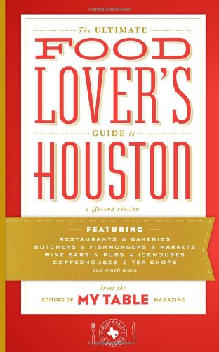 The Ultimate Food Lover'S Guide To Houston, A Second Edition
