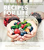 Recipes for Life, Beautiful Food and Words to Live By (Grail Springs Retreat Centre for Wellbeing Recipes For Life Beautiful Food and Words To Live By)