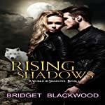 Rising Shadows: World in Shadows, Volume 1 | Bridget Blackwood