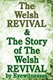 img - for The Welsh Revival & The Story of The Welsh Revival: As Told by Eyewitnesses Together With a Sketch of Evan Roberts and His Message to The World book / textbook / text book