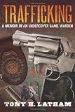 TRAFFICKING, A Memoir of an Undercover Game Warden