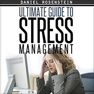 Ultimate Guide To Stress Management | [Daniel Rosenstein]