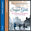 The Sugar Girls: Tales of Hardship, Love and Happiness in Tate & Lyle's East End (       UNABRIDGED) by Duncan Barrett, Nuala Calvi Narrated by Penny McDonald