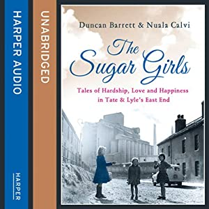 The Sugar Girls: Tales of Hardship, Love and Happiness in Tate & Lyle's East End | [Duncan Barrett, Nuala Calvi]