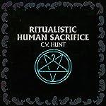 Ritualistic Human Sacrifice | C.V. Hunt