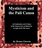 Mysticism and the Pali Canon: An Explanation and Critique of the Various Sects of Mysticism in Light of the Pali Canon