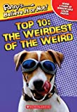 Ripley's Believe It or Not!: Top Ten: The Weirdest of the Weird (0439725623) by Scholastic