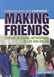 Making Friends: The Art of Social Networking in Life and Online (Communicating With Confidence)