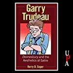 Garry Trudeau: Doonesbury and the Aesthetics of Satire | Kerry D. Soper