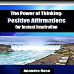 The Power of Thinking: Positive Affirmations for Instant Inspiration | Anandra Rose