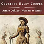 Annie Oakley: Woman at Arms Audiobook by Courtney Ryley Cooper Narrated by Jonathan Reese
