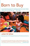 Born to Buy: The Commercialized Child and the New Consumer Culture (0684870568) by Schor, Juliet B.