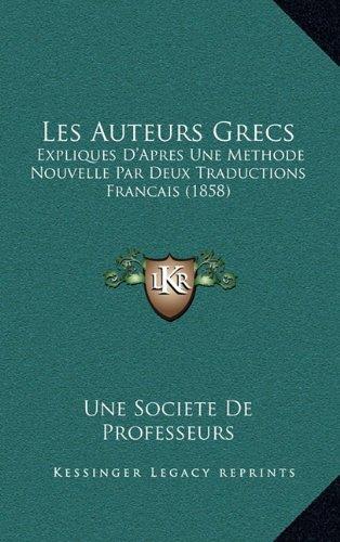 Les Auteurs Grecs: Expliques D'Apres Une Methode Nouvelle Par Deux Traductions Francais (1858)