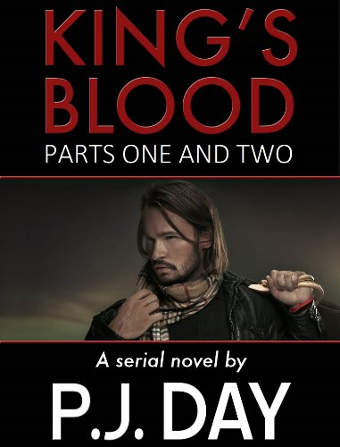 King's Blood: Parts One and Two (Vampire Revealed and Vampire Unleashed) by P.J. Day