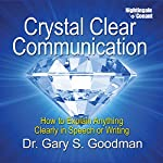 Crystal Clear Communication: How to Explain Anything Clearly in Speech or Writing | Gary S Goodman