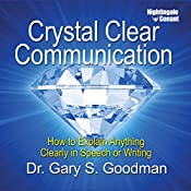 Crystal Clear Communication: How to Explain Anything Clearly in Speech or Writing | [Gary S Goodman]