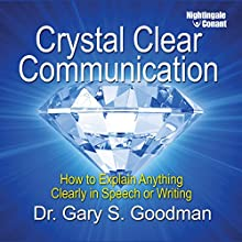 Crystal Clear Communication: How to Explain Anything Clearly in Speech or Writing  by Gary S Goodman Narrated by Gary S Goodman