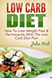 Low Carb: Low Carb Diet - How To Lose Weight Fast & Permanently With The Low Carb Diet Plan (Low Carb, Ketogenic Diet, Keto Diet For Weight Loss) (English Edition)