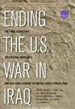 Ending the U.S. War in Iraq: The Final Transition, Operational Maneuver, and Disestablishment of the United States Forces--Iraq