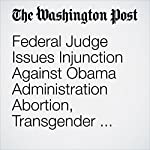 Federal Judge Issues Injunction Against Obama Administration Abortion, Transgender Regulations | David Weigel