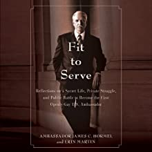 Fit to Serve: Reflections on a Secret Life, Private Struggle, and Public Battle to Become the First Openly Gay U.S. Ambassador Audiobook by James C. Hormel, Erin Martin Narrated by Richard Waterhouse