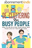 De-Cluttering For Busy People   How To De - Clutter Your Home and Your Life in 7 Days Or Less (diy, household hacks,  diy household hacks, diy hacks, decluttering) (English Edition)