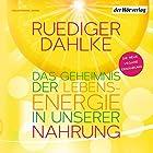 Das Geheimnis der Lebensenergie in unserer Nahrung: Die neue vegane Ernährung (       ungekürzt) von Ruediger Dahlke Gesprochen von: Peter Liebig