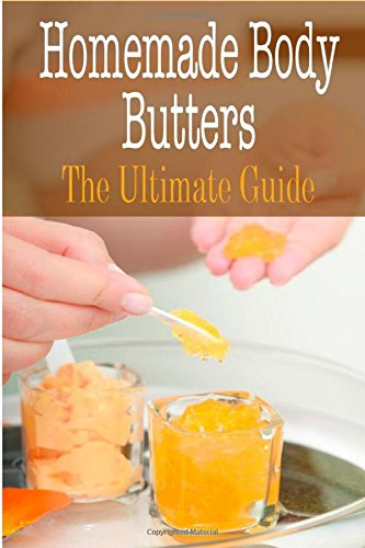 Homemade Body Butters: The Ultimate Guide
