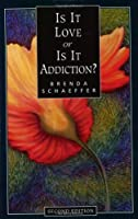 Is It Love or Is It Addiction? - Second Edition