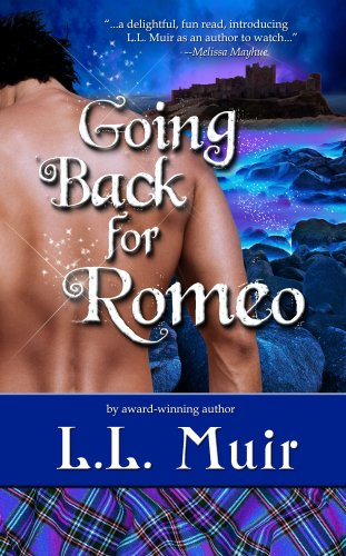 Going Back for Romeo (Highlander Time Travel Romance) (Muir Witch Project #1) by L.L. Muir
