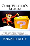 img - for CURE WRITER'S BLOCK: Over 5000 Writing Prompts To Move You Forward (Writing Prompts & Exercises) book / textbook / text book