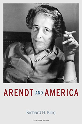 Arendt and America, by Richard H. King