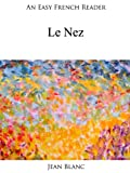 An Easy French Reader: Le Nez (Easy French Readers) (French Edition)